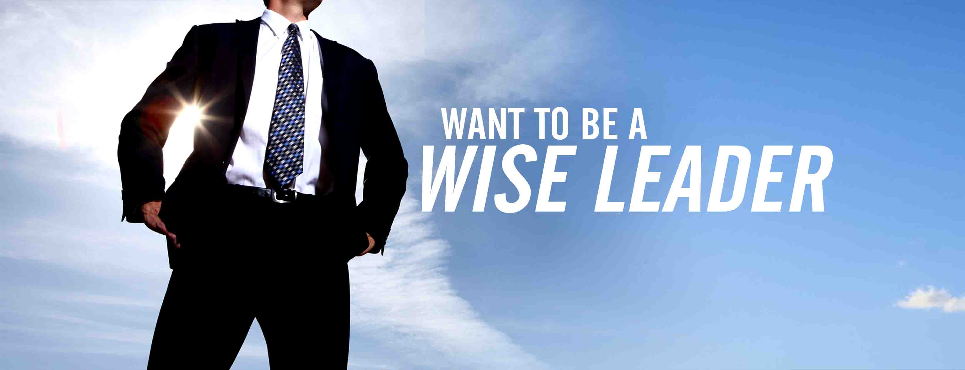 WANT TO BE A WISE LEADER? JOIN US!
